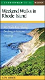Weekend Walks in Rhode Island: 40 Trails for Hiking, Birding & Nature Viewing, Fourth Edition