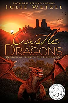 A Castle for Dragons (Dragons of Eternity Book 4) by [Julie Wetzel]