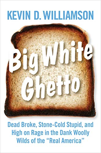 """Big White Ghetto: Dead Broke, Stone-Cold Stupid, and High on Rage in the Dank Woolly Wilds of the """"Real America"""""""