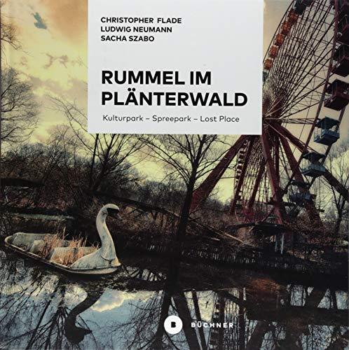 Rummel im Plänterwald: Kulturpark – Spreepark – Lost Place. Das Buch über Berlins fast vergessenen Freizeitpark: Kulturpark - Spreepark - Lost Place. ... über Berlins fast vergessenen Freizeitpark