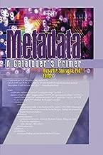 Metadata: A Cataloger's Primer