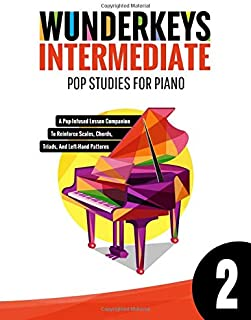 WunderKeys Intermediate Pop Studies For Piano 2: A Pop-Infused Lesson Companion To Reinforce Scales, Chords, Triads, And L...