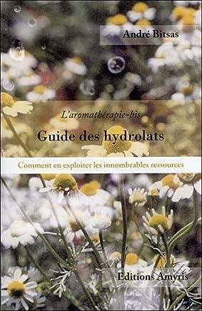 49f7fe05f67924 Guide des hydrolats - Comment exploiter les innombrables ressources