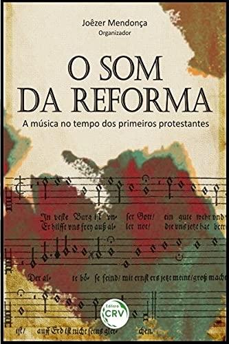 O som da reforma a música no tempo dos primeiros protestantes