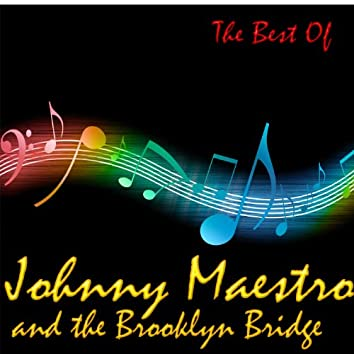 The Best Of Johnny Maestro And The Brooklyn Bridge