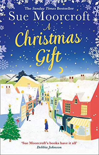 A Christmas Gift: The #1 bestseller returns with her most uplifting, feel good romance yet by [Sue Moorcroft]