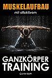Muskelaufbau mit effektivem Ganzkörpertraining (Das Fitnesshandbuch, die 30 effektivsten Übungen...