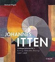 Johannes Itten: Catalogue Raisonné: Paintings, Watercolors, Drawings 1907-1938