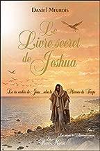 Le livre secret de Jeshua : La vie cachée de Jésus selon la mémoire du temps Tome 2, Les saisons de l'Accomplissement