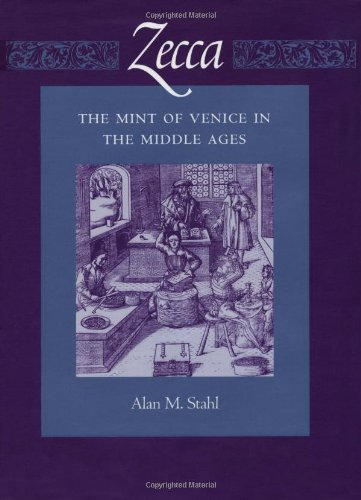 Zecca: The Mint of Venice in the Middle Ages (Published in Association With the American Numismatic Society)