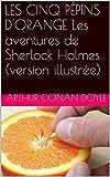 LES CINQ PÉPINS D'ORANGE Les aventures de Sherlock Holmes (version illustrée) - Format Kindle - 0,99 €