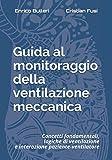 Guida al monitoraggio della ventilazione meccanica: Concetti fondamentali, logiche di ventilazione e interazione paziente-ventilatore