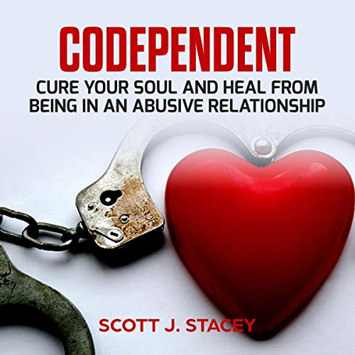 Codependent: Cure Your Soul and Heal from Being in an Abusive Relationship cover art