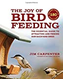 The Joy of Bird Feeding: The Essential Guide to Attracting and Feeding Our Backyard Birds