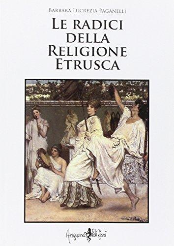 Le radici della religione etrusca. Influenze e correnti culturali dall'Europa al Mediterraneo orientale