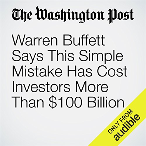 Warren Buffett Says This Simple Mistake Has Cost Investors More Than $100 Billion audiobook cover art