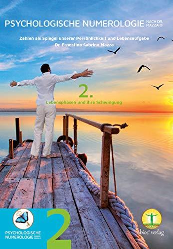 Psychologische Numerologie nach Dr. Mazza ® Band 2: Lebensphasen und ihre Schwingung (Psychologische Numerologie nach Dr. Mazza ® / Zahlen als Spiegel unserer Persönlichkeit und Lebensaufgabe)