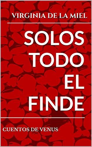 Solos Todo El Finde de Virginia De La Miel