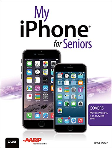 My iPhone for Seniors (Covers iOS 8 for iPhone 6/6 Plus, 5S/5C/5, and 4S) (My...) (English Edition)