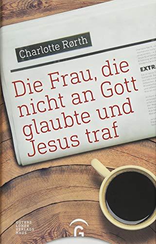 Die Frau, die nicht an Gott glaubte und Jesus traf