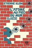L'Atome au pied du mur et autres nouvelles de Etienne Klein (18 février 2010) Broché - 18/02/2010