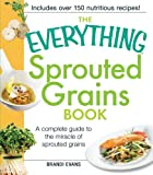 The Everything Sprouted Grains Book: A Complete Guide to the Miracle of Sprouted Grains (Everything Series)