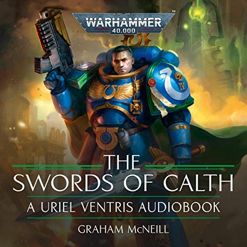 The Swords of Calth: The Chronicles of Uriel Ventris: Warhammer 40,000, Book 7