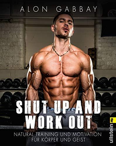 Shut up and work out: Natural Training und Motivation für Körper und Geist
