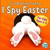 It's a Beautiful Time for I Spy Easter: Fun Activity and Guessing Game Book for Kids Ages 2-5, Toddlers and Preschoolers with Happy Easter Scenes, Picture Riddles and Bunnies (English Edition)