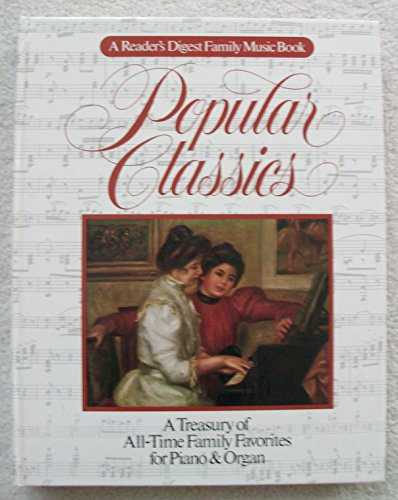 Popular Classics (A Reader's Digest Family Music Book) ~ A Treasury of All-Time Family Favorites for Piano & Organ