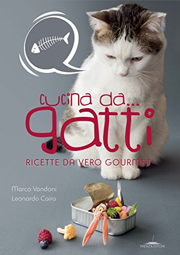 Cucina da... gatti. Ricette da vero gourmet