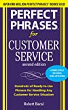 Perfect Phrases for Customer Service, Second Edition: Hundreds of Ready-To-Use Phrases for Handling Any Customer Service Situation (Perfect Phrases Series)