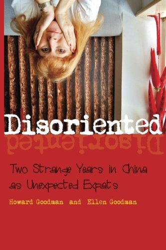 Disoriented: Two Strange Years in China as Unexpected Expats [Idioma Inglés]