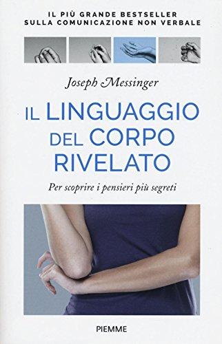 Il linguaggio del corpo rivelato. Per scoprire i pensieri più segreti. Ediz. illustrata