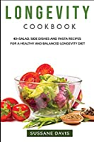 Longevity Cookbook: 40+Salad, Side dishes and pasta recipes for a healthy and balanced Longevity diet