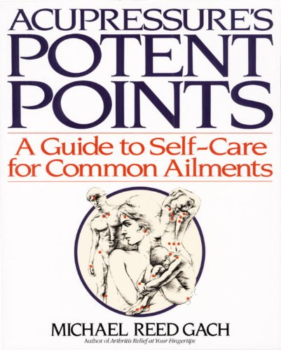 Acupressure\'s Potent Points: A Guide to Self-Care for Common Ailments (English Edition)