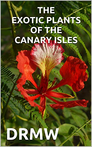 THE EXOTIC PLANTS OF THE CANARY ISLES (English Edition)