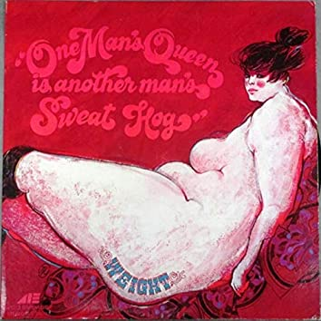 One Man's Queen Is Another Man's Sweat Hog