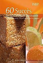 60 Succès de boulangerie pâtisserie - Nouvelle approche, nouvel esprit, tout à y gagner d'INBP