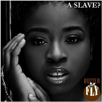 A Slave?
