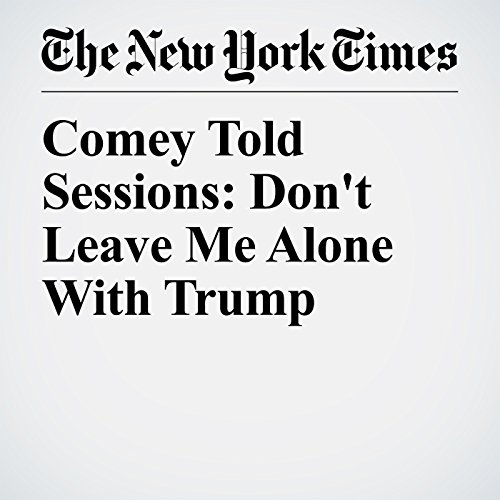 Comey Told Sessions: Don't Leave Me Alone With Trump copertina
