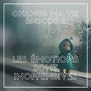 Les émotions sont inoffensives
