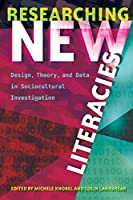 Researching New Literacies: Design, Theory, and Data in Sociocultural Investigation (New Literacies and Digital Epistemologies)