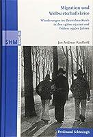 Migration und Weltwirtschaftskrise: Wanderungen im Deutschen Reich in den spaeten 1920er und fruehen 1930er Jahren