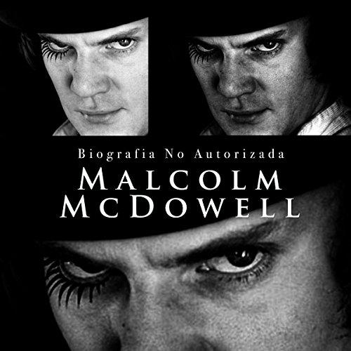 Malcolm Macdowell: Biografía no autorizada [Malcolm Macdowell: An Unauthorized Biography] copertina