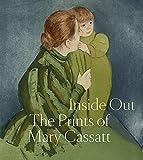 Inside Out: The Prints of Mary Cassatt /anglais