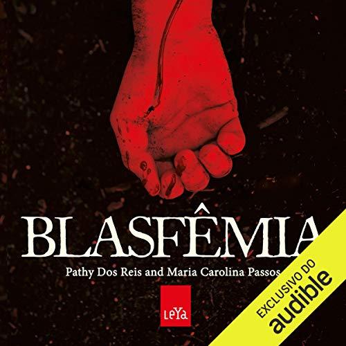 Blasfêmia [Blasphemy] Audiobook By Pathy Dos Reis, Maria Carolina Passos cover art