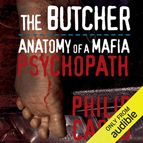 The Butcher     Anatomy of a Mafia Psychopath              By:                                                                                                                                 Philip Carlo                               Narrated by:                                                                                                                                 Dick Hill                      Length: 10 hrs and 34 mins     57 ratings     Overall 4.3