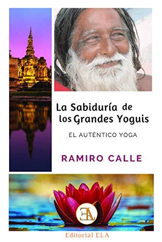 La Sabiduría De Los Grandes Yoguis: EL AUTENTICO YOGA: 47 (RAMIRO CALLE)