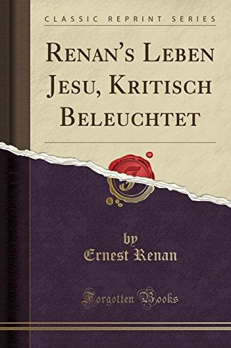 Renan's Leben Jesu, Kritisch Beleuchtet (Classic Reprint)